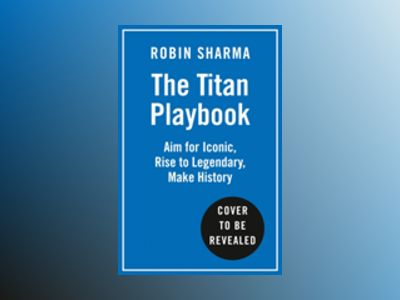 The Titan Playbook : Aim for Iconic, Rise to Legendary, Make History av Robin Sharma