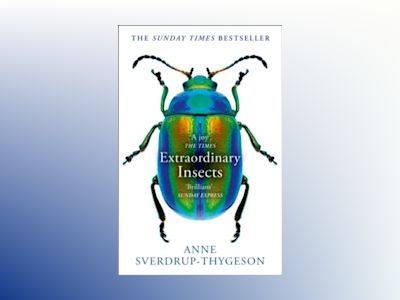 Extraordinary Insects : Weird. Wonderful. Indispensable. the Ones Who Run o av Anne Sverdrup-Thygeson