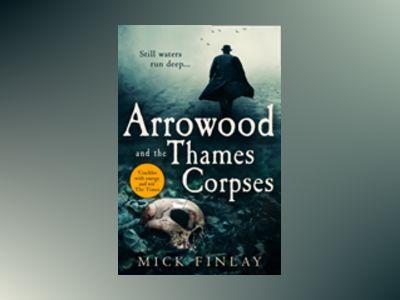 Arrowood and the Thames Corpses av Mick Finlay