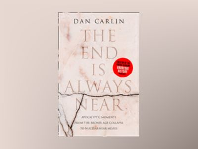 The End is Always Near : Apocalyptic Moments from the Bronze Age Collapse av Dan Carlin