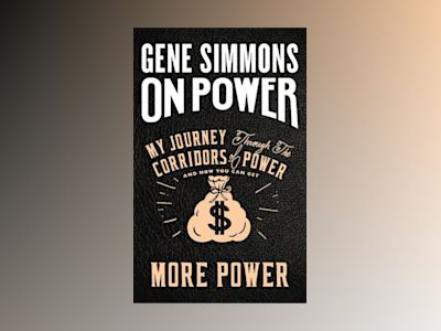 On Power : My Journey Through the Corridors of Power and How You Can Get Mo av Gene Simmons