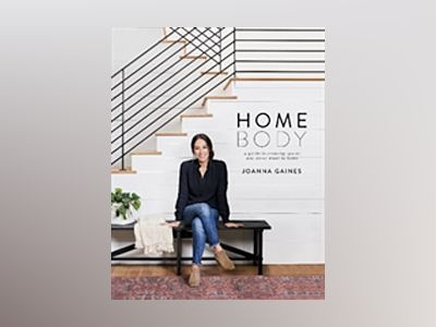 Homebody:  A Guide to Creating Spaces You Never Want to Leave av Joanna Gaines