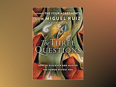 The Three Questions av Don Miguel Ruiz