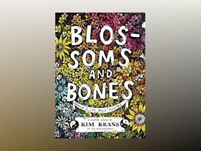Blossoms and Bones : Drawing a Life Back Together av Kim Krans