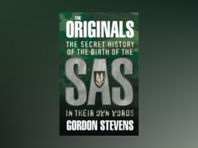 Originals: the secret history of the birth of the sas - in their own words av Gordon Stevens