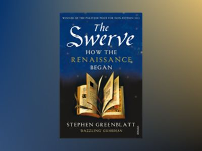 The Swerve - How the Renaissance Began av Stephen Greenblatt