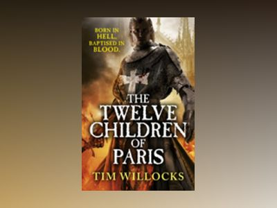 The Twelve Children of Paris av Tim Willocks