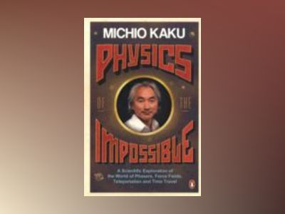 Physics of the impossible - a scientific exploration of the world of phaser av Michio Kaku