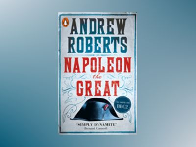 Napoleon the Great av Andrew Roberts