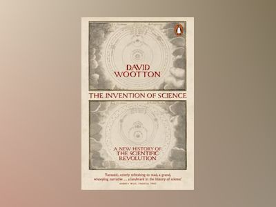 The Invention of Science av David Wootton