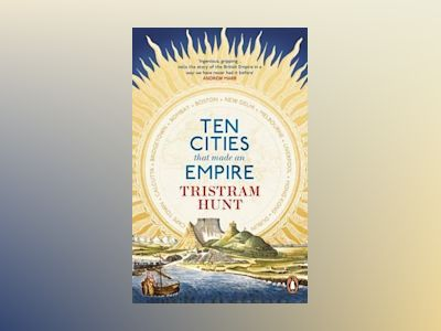 Ten Cities that Made an Empire av Tristram Hunt