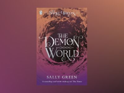 The Demon World (The Smoke Thieves Book 2) av Sally Green
