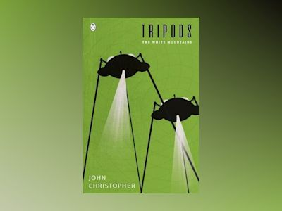 Tripods: The White Mountains: Book 1 av John Christopher