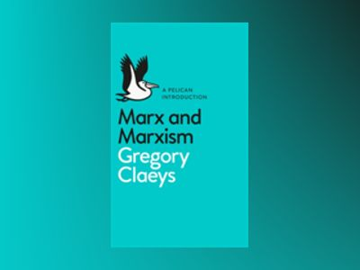 Marx and Marxism av Gregory Claeys