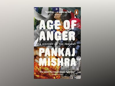 Age of Anger av Pankaj Mishra