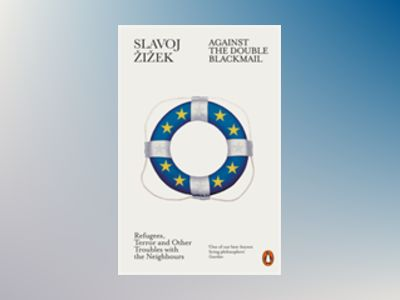 Against the double blackmail - refugees, terror and other troubles with the av Slavoj Zizek