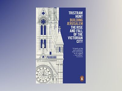 Building Jerusalem av Tristram Hunt