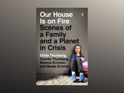 Our House Is on Fire : Scenes of a Family and a Planet in Crisis av Malena Ernman