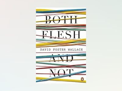 Both Flesh And Not av David Foster Wallace
