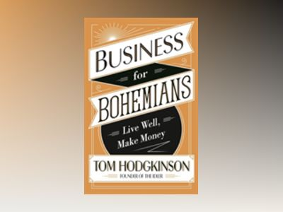 Business for Bohemians av Tom Hodgkinson
