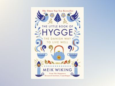 The Little Book of Hygge: The Danish Way to Live Well av Meik Wiking