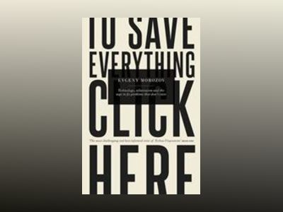 To Save Everything, Click Here av Evgeny Morozov