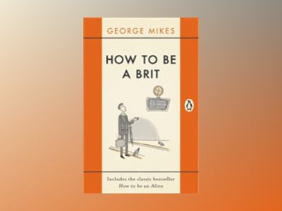 How to be a brit - the classic bestselling guide av George Mikes