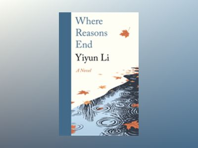 Where Reasons End av Yiyun Li