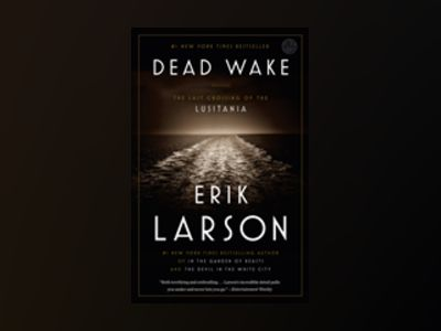 Dead wake - the last crossing of the lusitania av Erik Larson