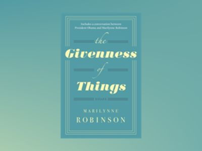 The Givenness Of Things av Marilynne Robinson