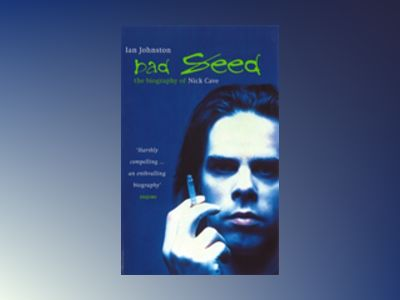 Bad seed - biography of nick cave av Ian Johnstone