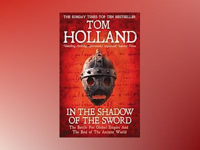 In the shadow of the sword - the battle for global empire and the end of th av Tom Holland