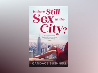 Is There Still Sex in the City? av Candace Bushnell