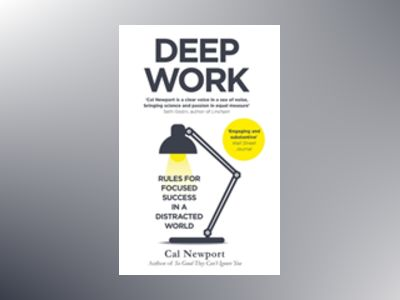 Deep work - rules for focused success in a distracted world av Cal Newport