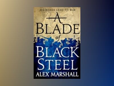 A Blade of Black Steel av Alex Marshall