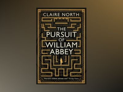 The Pursuit of William Abbey av Claire North