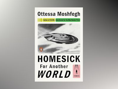 Homesick for Another World av Ottessa Moshfegh