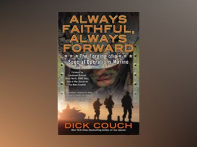 Always Faithful, Always Forward - the forging of a special operations marin av Captain retd. Dick u.s.n. Couch