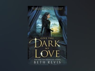Give the Dark My Love av Beth Revis