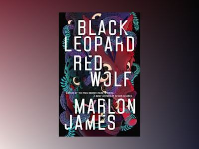 Black Leopard, Red Wolf av Marlon James
