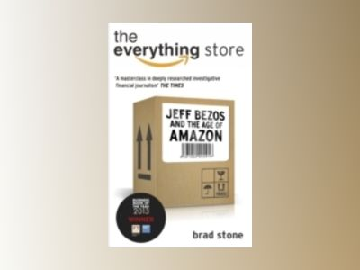 The Everything Store: Jeff Bezos and the Age of Amazon av Brad Stone
