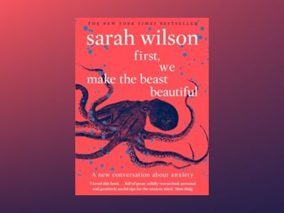 First, We Make the Beast Beautiful av Sarah Wilson