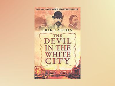 Devil in the White City av Erik Larson