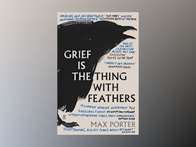 Grief is the Thing with Feathers av Max Porter