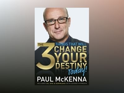 The 3 Things That Will Change Your Destiny Today av Paul McKenna