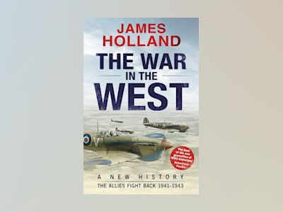 The War in the West: A New History av James Holland