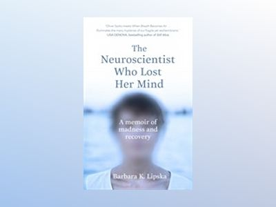 The Neuroscientist Who Lost Her Mind av Barbara K. Lipska