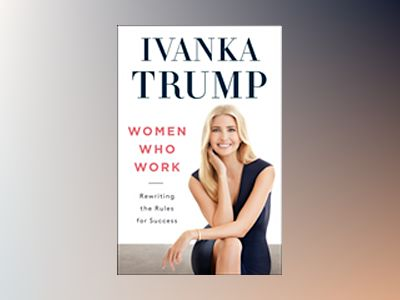 Women Who Work av Ivanka Trump