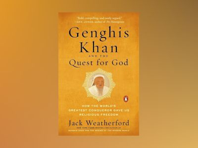 Genghis Khan and the Quest for God: How the World's Greatest Conqueror av Jack Weatherford