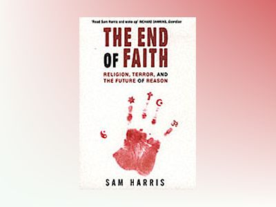 The end of faith : religion, terror and the future of reason av Sam Harris